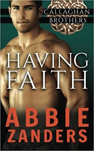 Book Having Faith: Callaghan Brothers, Book 7 (Volume 7) by Abbie Zanders (2015-04-25)