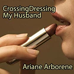 Cross-Dressing My Husband