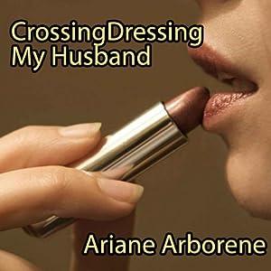 Cross-Dressing My Husband Audiobook