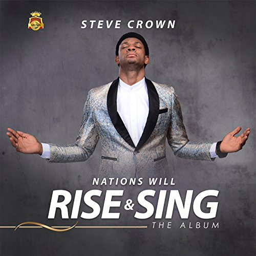 Steve Crown - Nations Will Rise and Sing (2018)