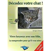 Décodez votre Chat: Vivez heureux avec votre félin favori ! (French Edition)
