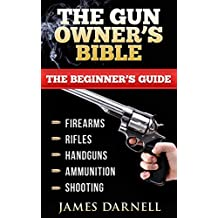 Guns: The Gun Owner Beginner's Bible -  Survival, Hunting, SHTF, Preppers. (Hunting, Shooting, Preppers, Prepping, Fishing, Survival, SHTF)