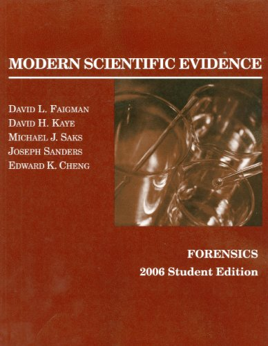 Faigman, Kaye, Saks, Sanders and Cheng's Modern Scientific Evidence: Forensics, 2006 Student Edition (American Casebook Series)