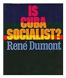 Is Cuba Socialist?, Rene Dumont, 0670401927