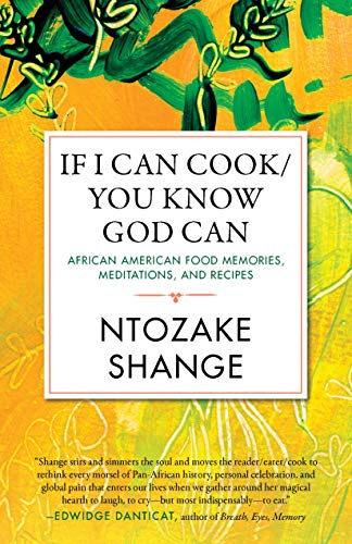 If I Can Cook/You Know God Can: African American Food Memories, Meditations, and Recipes (Celebrating Black Women Writers) by Ntozake Shange