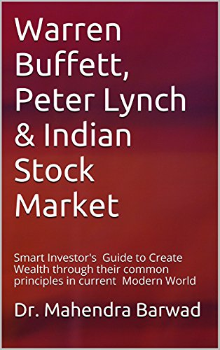 Warren Buffett, Peter Lynch & Indian Stock Market: Smart Investor's Guide to Create Wealth through their common principles in current Modern World (English Edition)