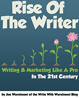 Rise of the Writer: Writing and Marketing Like a Pro in the 21st Century - A Beginner's Guide by [Warnimont, Joe]