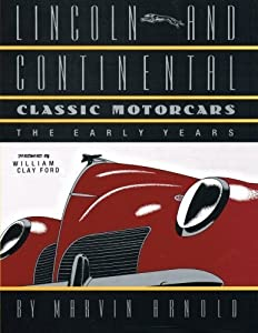LINCOLN AND CONTINENTAL Classic Motorcars: The Early Years by Marvin Arnold (2012-04-10)