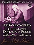 Italian Concerto, Chromatic Fantasia & Fugue and Other Works for Keyboard (Dover Music for Piano)