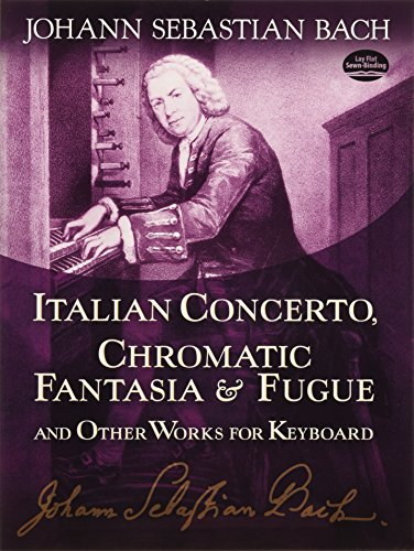 Italian Concerto, Chromatic Fantasia & Fugue and Other Works for Keyboard (Dover Music for Piano) by Dover Publications
