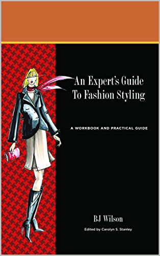 An Expert's Guide to Fashion Styling: A Workbook and Practical Guide by BJ Wilson