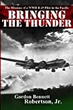 Bringing the Thunder: The Missions of a World War II B-29 Pilot in the Pacific