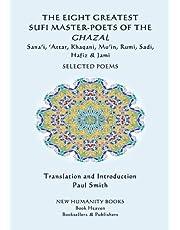 The Eight Greatest Sufi Master-Poets of the Ghazal: Sana'i, 'Attar, Mu'in, Rumi, Sadi, Hafiz, Jami... Selected Poems