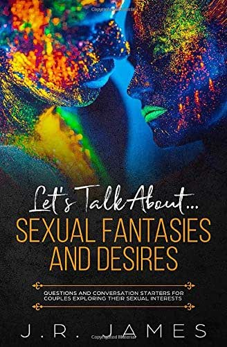 Let's Talk About... Sexual Fantasies and Desires: Questions and Conversation Starters for Couples Exploring Their Sexual Interests (Beyond The Sheets)