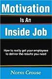 Motivation Is an Inside Job, Norm Crouse, 0595339484