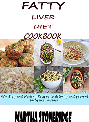 Fatty Liver Diet Cookbook: 90+ Easy and Healthy Recipes to detoxify and prevent fatty liver disease by Martha Stoneridge