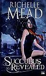 Georgina Kincaid, tome 6 : Succubus Revealed par Mead/Richelle
