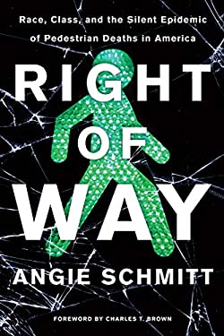 Right of Way: Race, Class, and the Silent Epidemic of Pedestrian Deaths in America