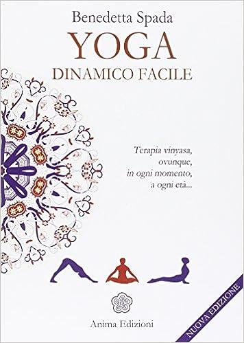 Yoga dinamico facile. Terapia vinyasa. Ovunque, in ogni ...