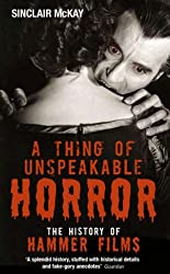 Thing of Unspeakable Horror: The History of Hammer Films