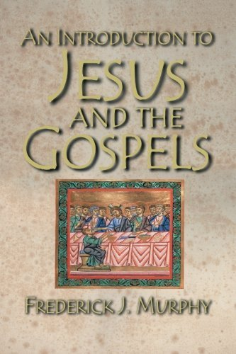 An Introduction to Jesus and the Gospels by Frederick J. Murphy (2005-10-01)