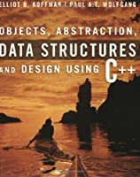 Objects, Abstraction, Data Structures and Design: Using C++ Front Cover