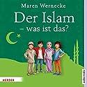 Der Islam - was ist das? Hörbuch von Maren Wernecke Gesprochen von: Hemma Michel, Hans Jürgen Stockerl