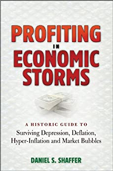 Profiting in Economic Storms: A Historic Guide To Surviving Depression, Deflation, HyperInflation, and Market Bubbles by [Shaffer, Daniel S.]