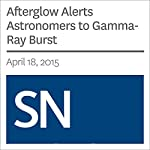 Afterglow Alerts Astronomers to Gamma-Ray Burst | Andrew Grant
