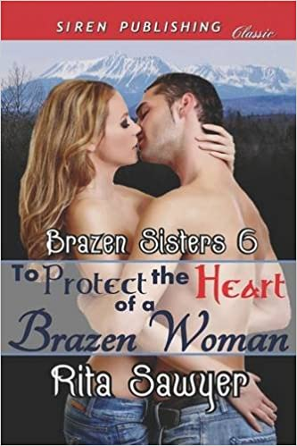 To Protect the Heart of a Brazen Woman [Brazen Sisters 6] (Siren Publishing Classic)