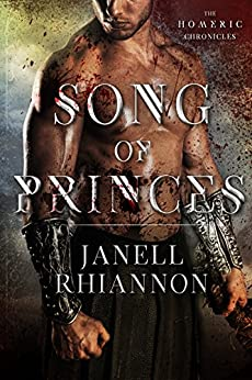Song of Princes (Homeric Chronicles Book 1) by [Rhiannon, Janell]