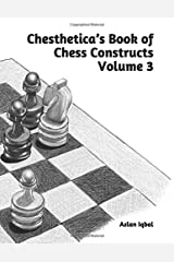 Chesthetica's Book of Chess Constructs, Volume 3: Original Computer-Generated Chess Problems for Solving and Analysis Paperback