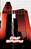 Cyber Meltdown, Dale Tibbils, 1601451695