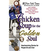 Chicken Soup for the Golden Soul: Heartwarming Stories for People 60 and Over (Large Print Edition)