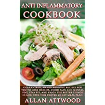 Anti Inflammatory Cookbook: Guaranteed, award-winning recipes for you to lose weight, avoid pain and mental fog, stay fit, and enjoy the better things in life with this proven 28 day meal plan