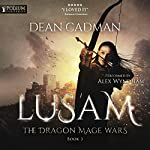 Lusam: The Dragon Mage Wars, Book 3 | Dean Cadman