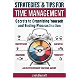 Strategies and Tips for Time Management: Secrets to Organizing Yourself and Ending Procrastination (Focus, Motivation, Organi