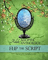 Flip the Script: Adult Adoptee Anthology (The AN-YA Project)