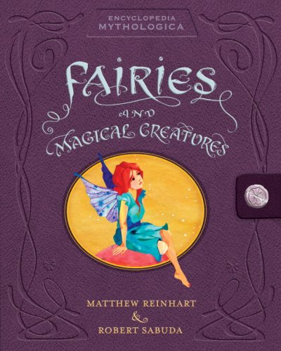 Encyclopedia Mythologica: Fairies and Magical Creatures Pop-Up by Candlewick Press