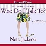 Who Do I Talk To?: A Yada Yada House of Hope Novel   Neta Jackson