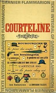 Theatre, boubouroche, la peur des coups, les boulingrin, le gendarme est sans pitie, le commissaire est bon enfant, l'article 330, la paix chez soi, la cruche, monsieur badin, les balances, la conversion d'alceste par Georges Courteline