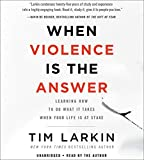 Kyпить When Violence Is the Answer: Learning How to Do What It Takes When Your Life Is at Stake на Amazon.com