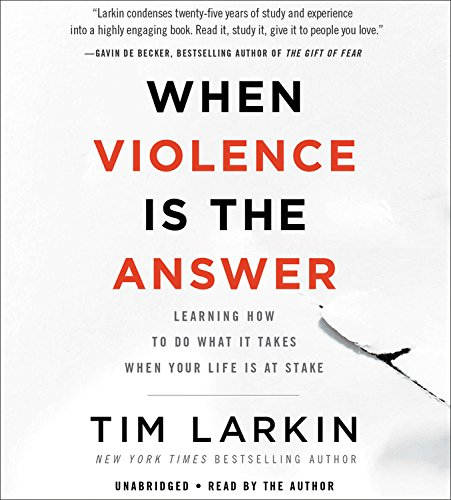 When Violence Is the Answer: Learning How to Do What It Takes When Your Life Is at Stake - Library Edition by Blackstone Pub
