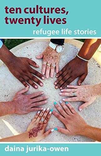 Ten Cultures, Twenty Lives: Refugee Life Stories by Daina Jurika-Owen