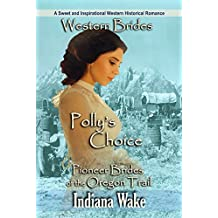 Western Brides: Polly's Choice: A Sweet and Inspirational Western Historical Romance (Pioneer Brides of the Oregon Trail Book 4)