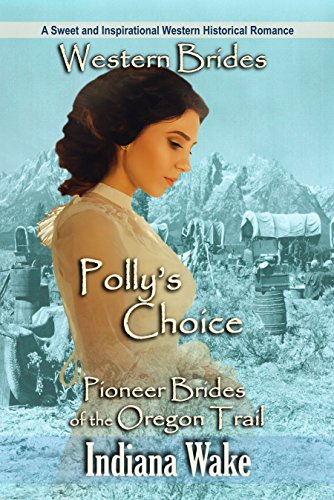 Western Brides: Polly's Choice: A Sweet and Inspirational Western Historical Romance (Pioneer Brides of the Oregon Trail Book 4) cover