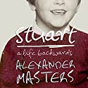 Stuart: A Life Backwards Audiobook by Alexander Masters Narrated by Jot Davies