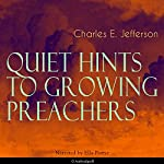 Quiet Hints to Growing Preachers | Charles Edward Jefferson