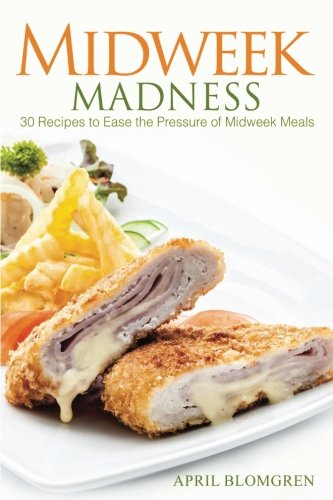 Midweek Madness: 30 Recipes to Ease the Pressure of Midweek Meals pdf
