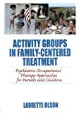Activity Groups in Family-Centered Treatment, Laurette Olson, 0789035103